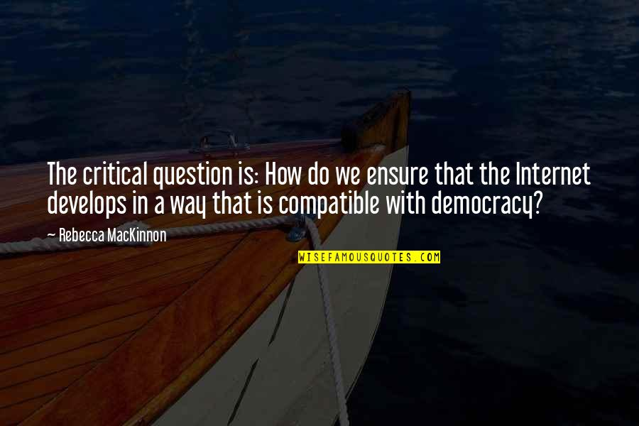 Mackinnon's Quotes By Rebecca MacKinnon: The critical question is: How do we ensure