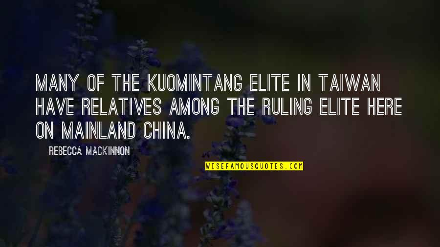 Mackinnon's Quotes By Rebecca MacKinnon: Many of the Kuomintang elite in Taiwan have