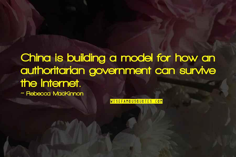 Mackinnon's Quotes By Rebecca MacKinnon: China is building a model for how an