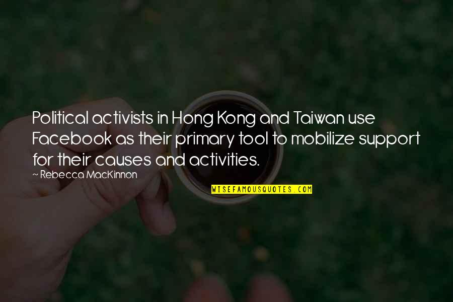 Mackinnon's Quotes By Rebecca MacKinnon: Political activists in Hong Kong and Taiwan use