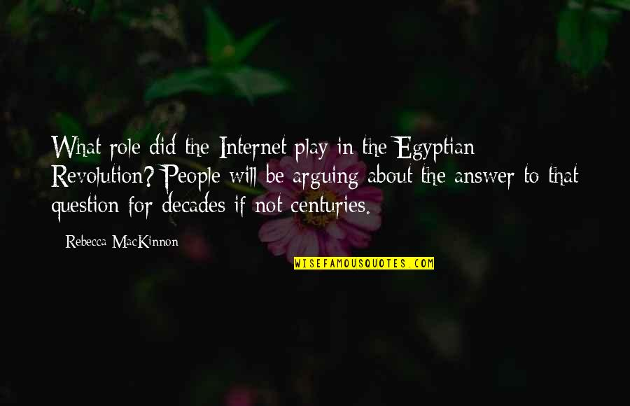 Mackinnon's Quotes By Rebecca MacKinnon: What role did the Internet play in the