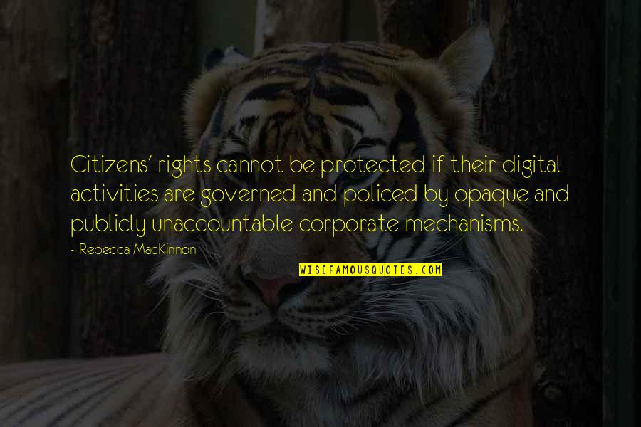 Mackinnon's Quotes By Rebecca MacKinnon: Citizens' rights cannot be protected if their digital