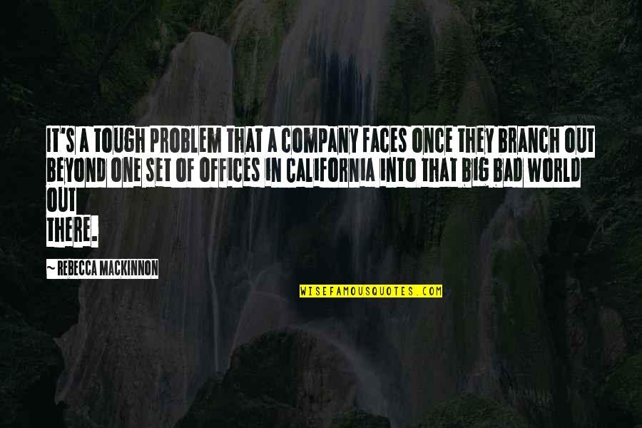 Mackinnon's Quotes By Rebecca MacKinnon: It's a tough problem that a company faces