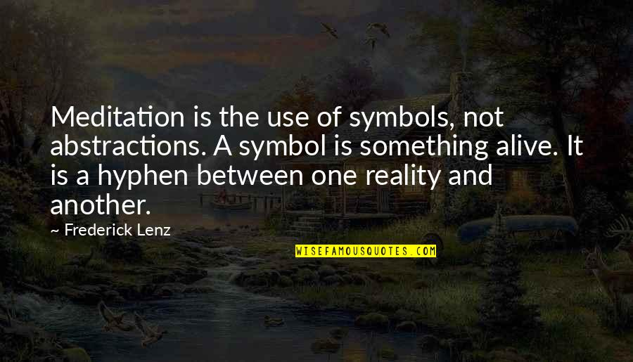 Macmillan Cancer Support Quotes By Frederick Lenz: Meditation is the use of symbols, not abstractions.