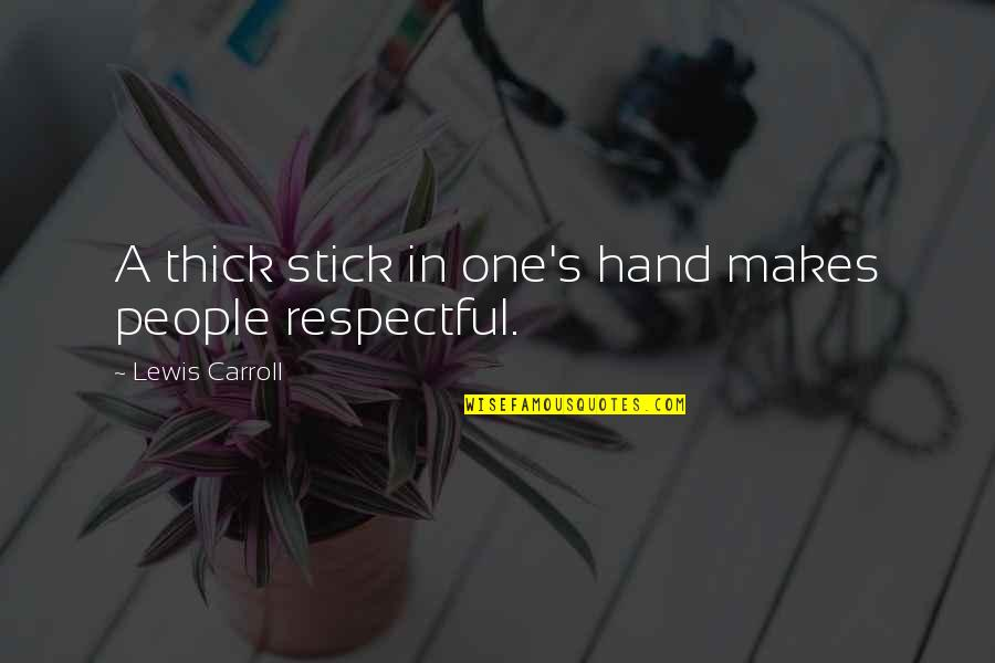 Macmillan Cancer Support Quotes By Lewis Carroll: A thick stick in one's hand makes people