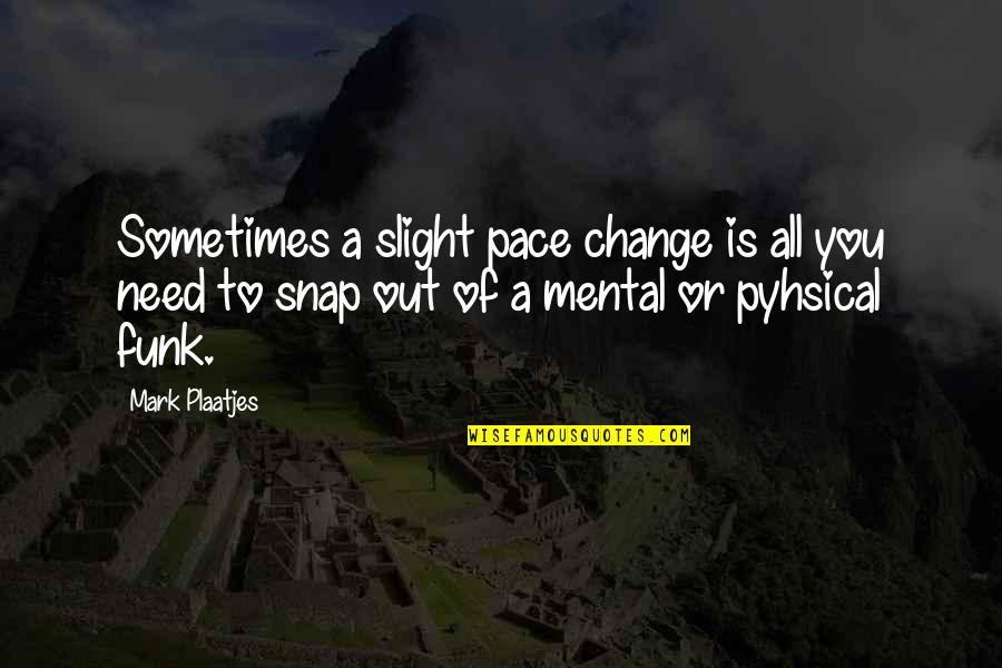 Macmillan Cancer Support Quotes By Mark Plaatjes: Sometimes a slight pace change is all you