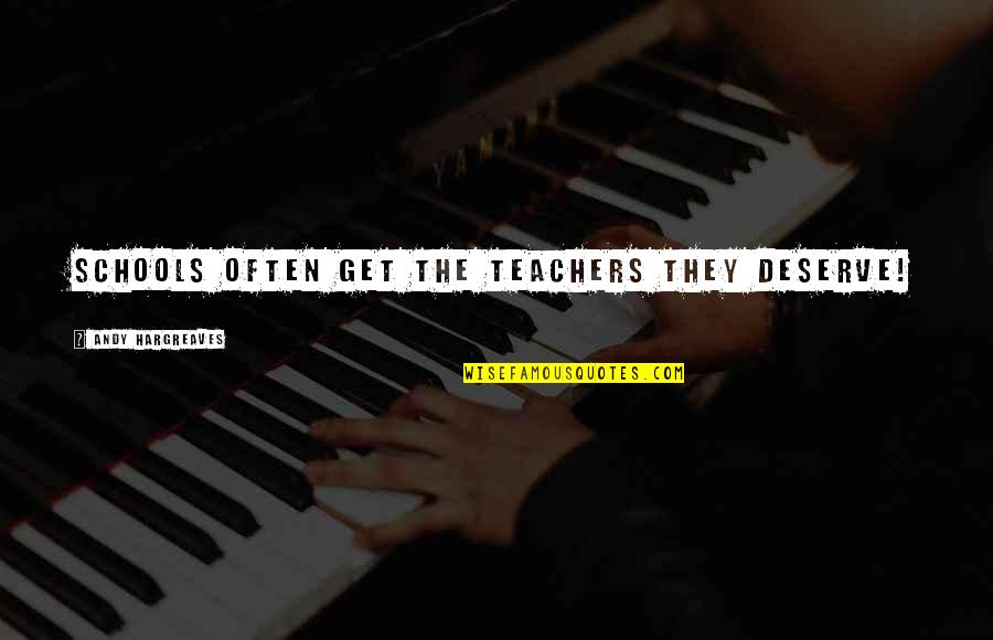 Macmillan Coffee Morning Quotes By Andy Hargreaves: Schools often get the teachers they deserve!