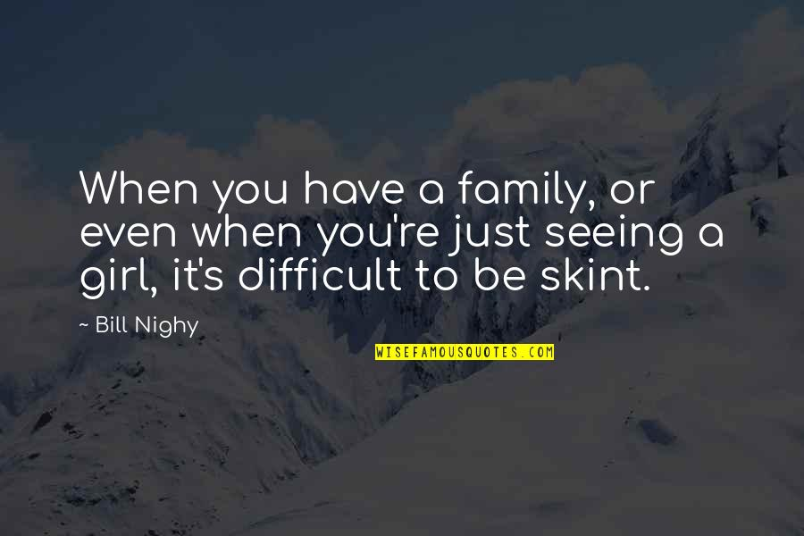 Macmillan Coffee Morning Quotes By Bill Nighy: When you have a family, or even when