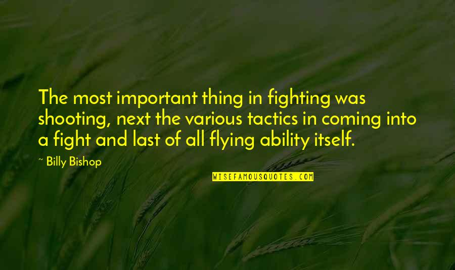 Macmillan Coffee Morning Quotes By Billy Bishop: The most important thing in fighting was shooting,