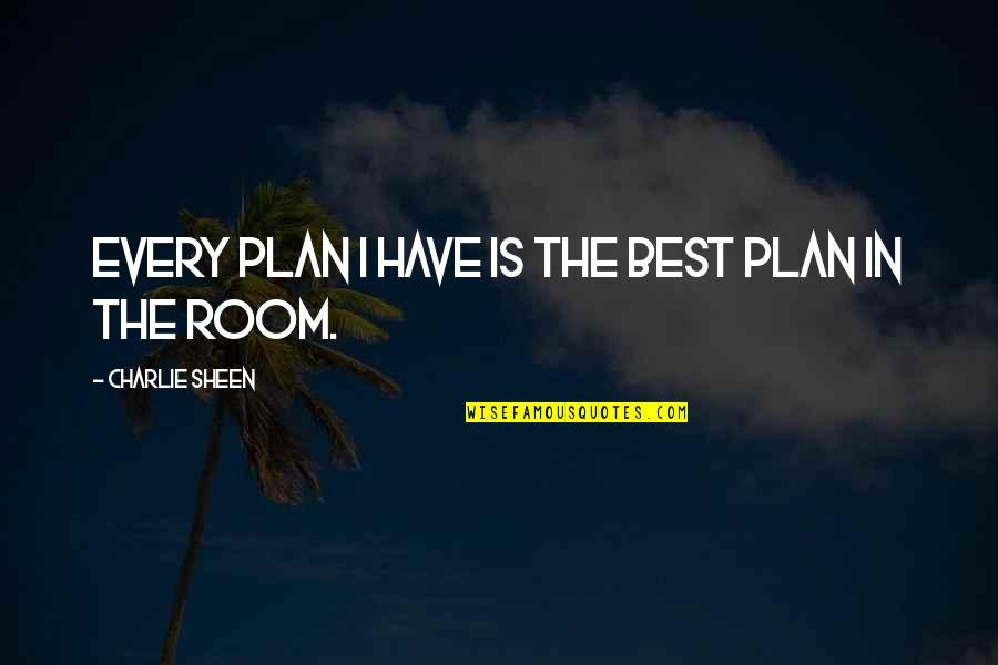 Macmillan Coffee Morning Quotes By Charlie Sheen: Every plan I have is the best plan