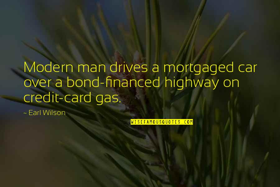 Macmillan Coffee Morning Quotes By Earl Wilson: Modern man drives a mortgaged car over a