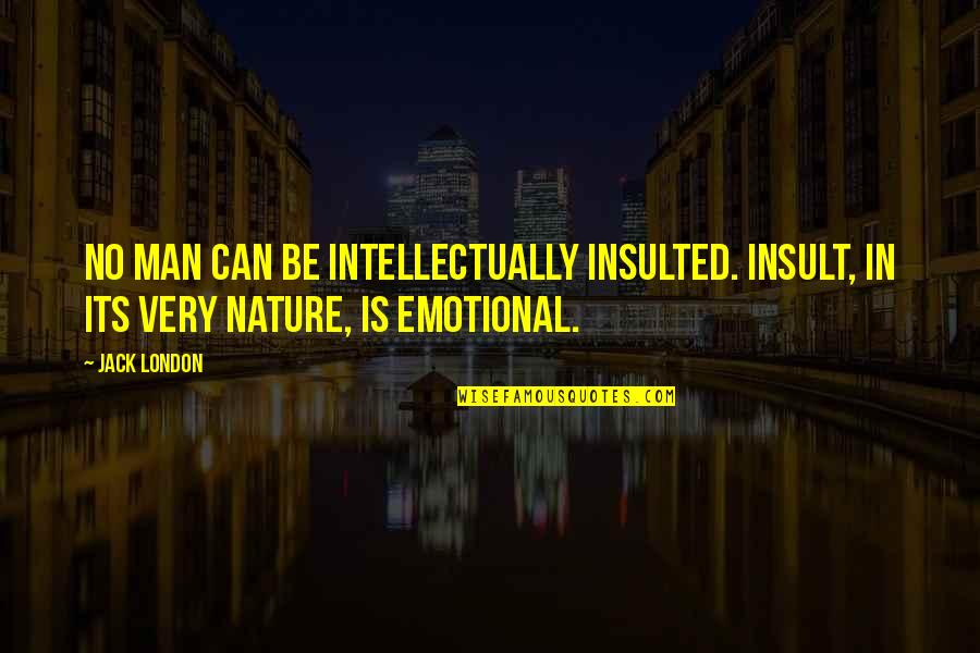 Macmillan Coffee Morning Quotes By Jack London: No man can be intellectually insulted. Insult, in