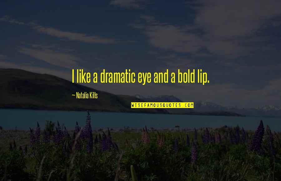 Macnelly Quotes By Natalia Kills: I like a dramatic eye and a bold