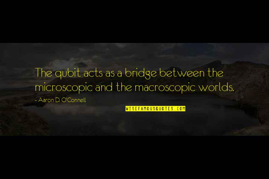 Macroscopic Quotes By Aaron D. O'Connell: The qubit acts as a bridge between the