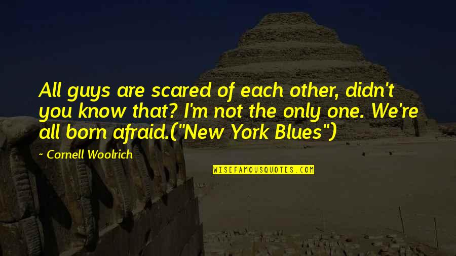 Maculinity Quotes By Cornell Woolrich: All guys are scared of each other, didn't