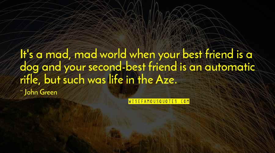 Mad At A Friend Quotes By John Green: It's a mad, mad world when your best