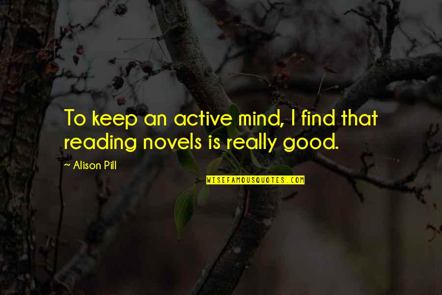 Mad Lovers Quotes By Alison Pill: To keep an active mind, I find that
