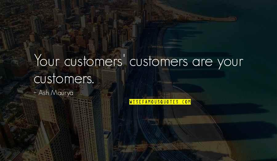 Mad Lovers Quotes By Ash Maurya: Your customers' customers are your customers.