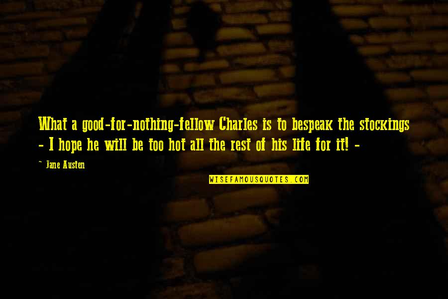 Mad Lovers Quotes By Jane Austen: What a good-for-nothing-fellow Charles is to bespeak the