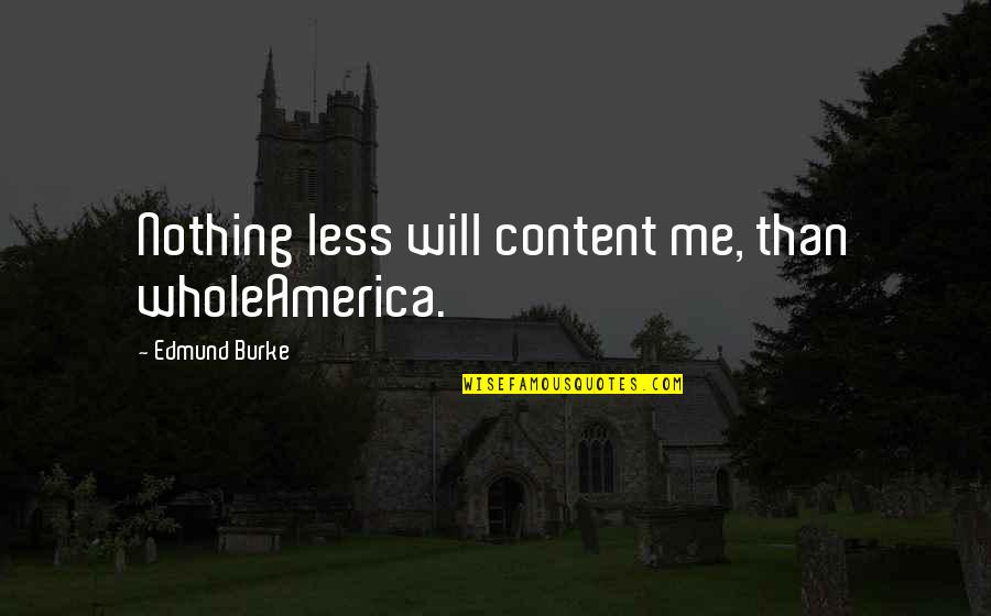 Mad Miss Manton Quotes By Edmund Burke: Nothing less will content me, than wholeAmerica.