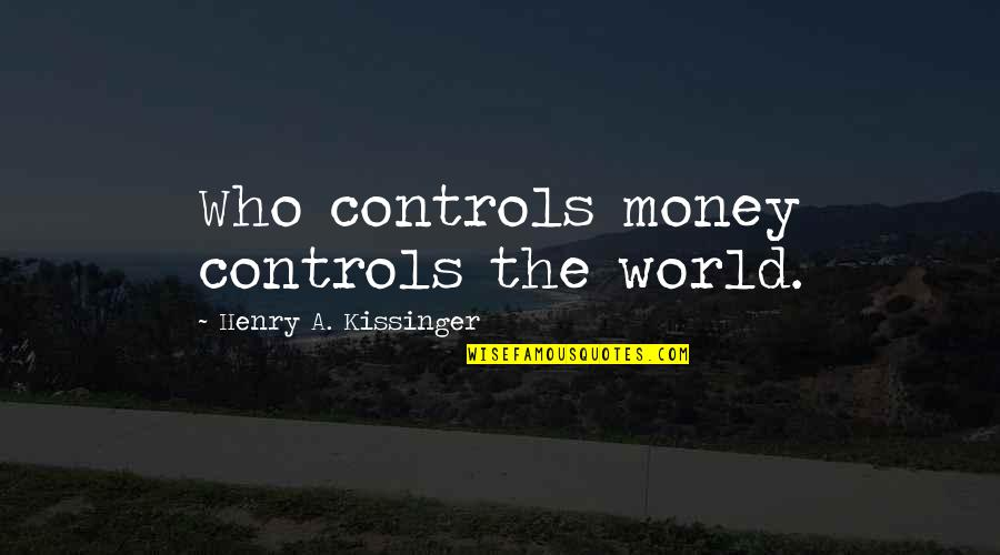 Mad Miss Manton Quotes By Henry A. Kissinger: Who controls money controls the world.