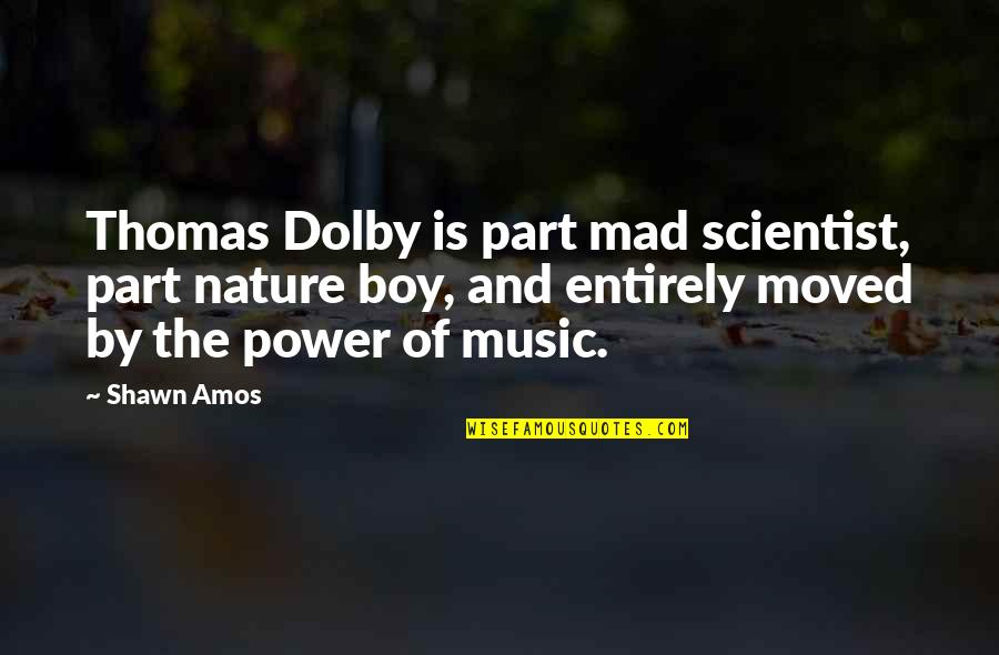 Mad Scientist Quotes By Shawn Amos: Thomas Dolby is part mad scientist, part nature