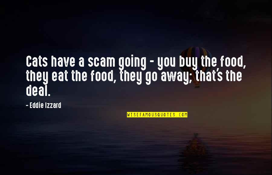 Madame Geoffrin Quotes By Eddie Izzard: Cats have a scam going - you buy