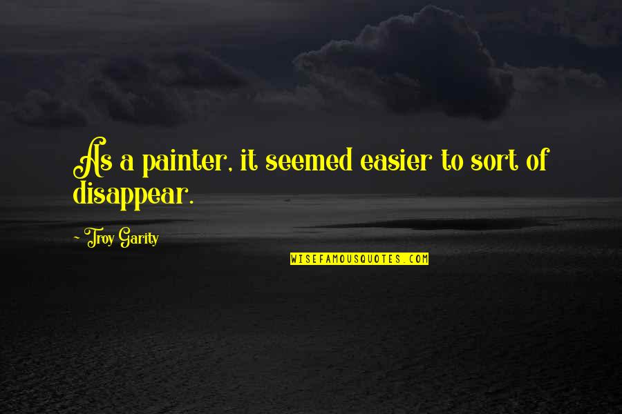 Madame Geoffrin Quotes By Troy Garity: As a painter, it seemed easier to sort