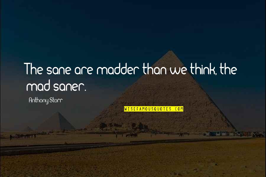 Madder Quotes By Anthony Storr: The sane are madder than we think, the