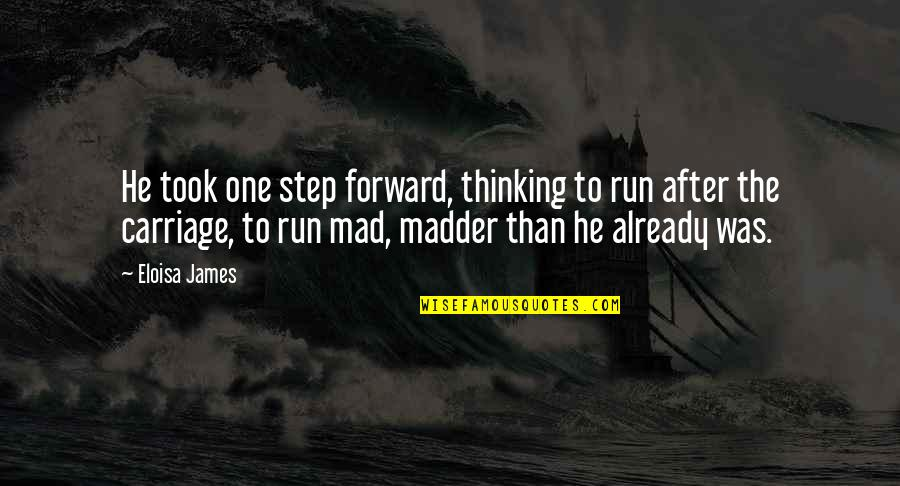Madder Quotes By Eloisa James: He took one step forward, thinking to run