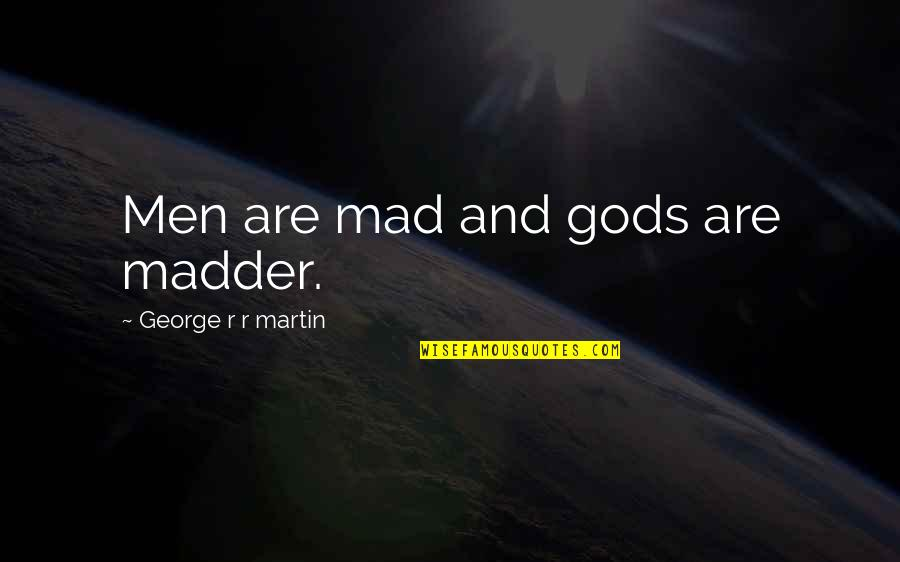 Madder Quotes By George R R Martin: Men are mad and gods are madder.