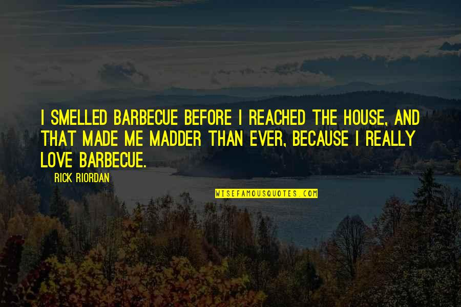 Madder Quotes By Rick Riordan: I smelled barbecue before I reached the house,