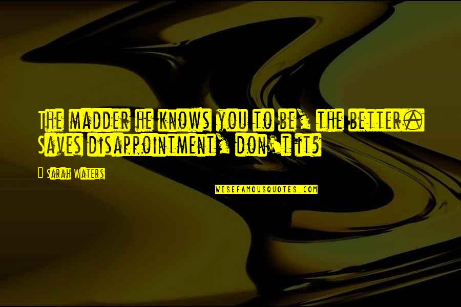 Madder Quotes By Sarah Waters: The madder he knows you to be, the