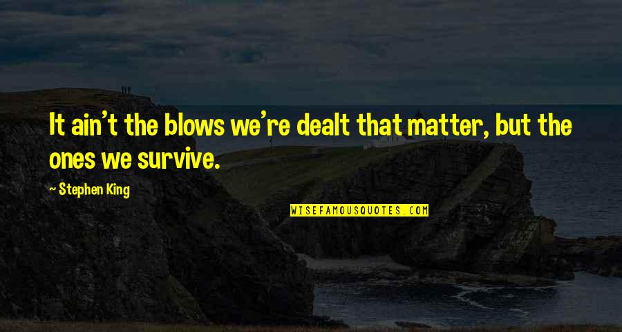 Madder Quotes By Stephen King: It ain't the blows we're dealt that matter,