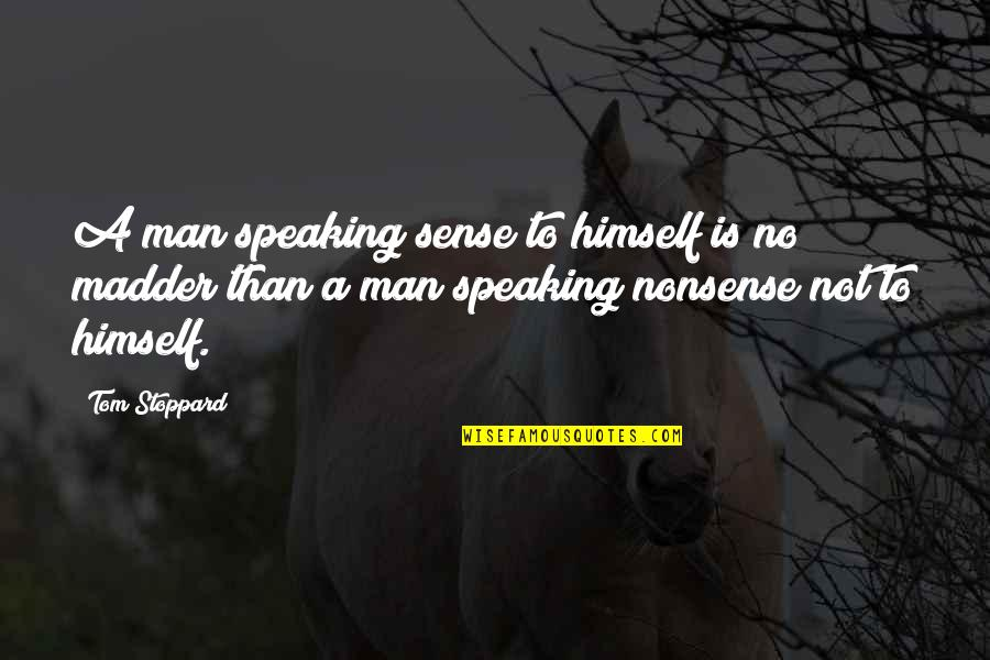 Madder Quotes By Tom Stoppard: A man speaking sense to himself is no
