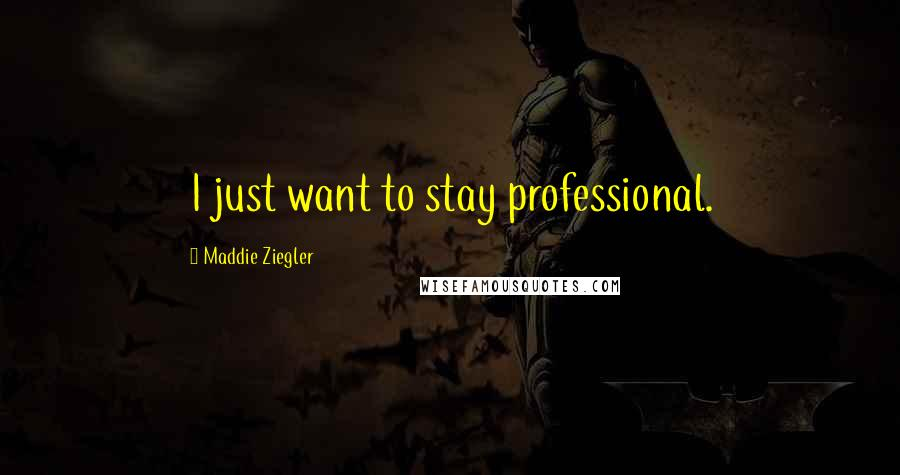 Maddie Ziegler quotes: I just want to stay professional.