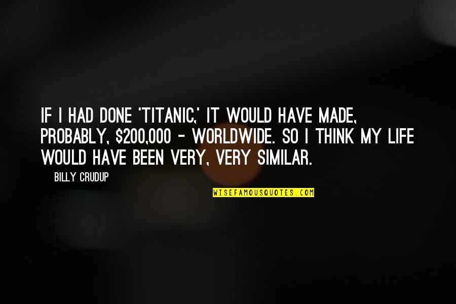 Made For Each Other Similar Quotes By Billy Crudup: If I had done 'Titanic,' it would have
