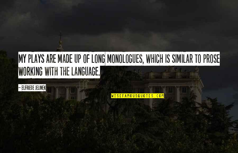 Made For Each Other Similar Quotes By Elfriede Jelinek: My plays are made up of long monologues,