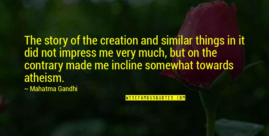 Made For Each Other Similar Quotes By Mahatma Gandhi: The story of the creation and similar things