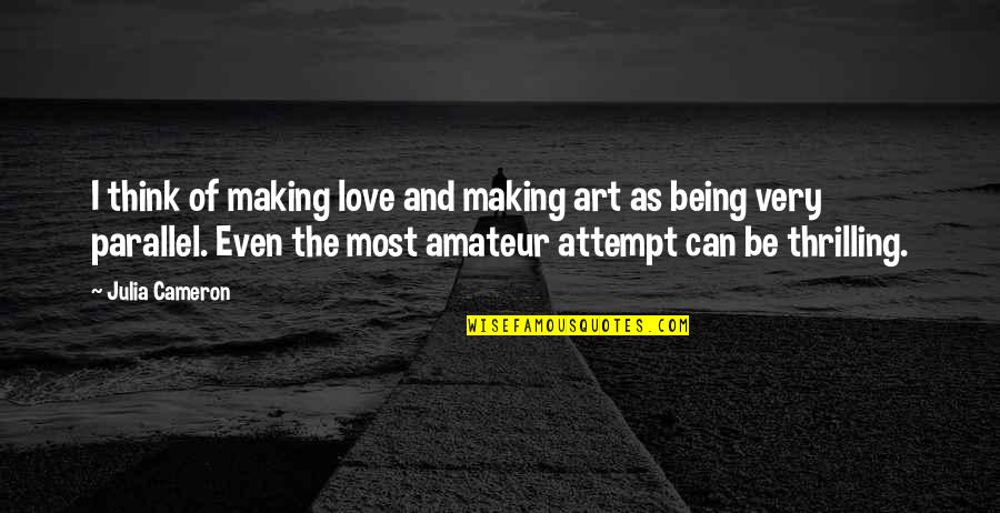 Made For Eachother Love Quotes By Julia Cameron: I think of making love and making art