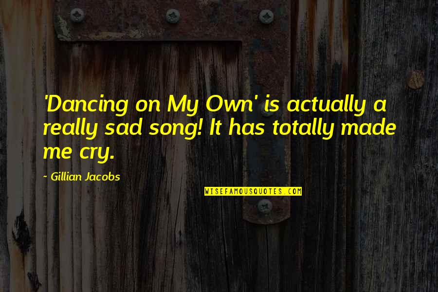 Made Me Cry Quotes By Gillian Jacobs: 'Dancing on My Own' is actually a really