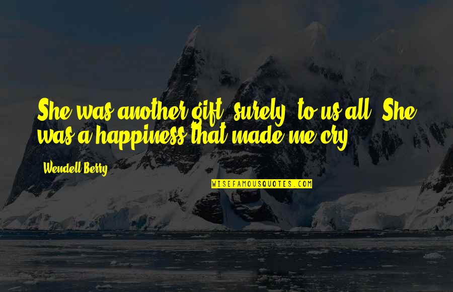 Made Me Cry Quotes By Wendell Berry: She was another gift, surely, to us all.