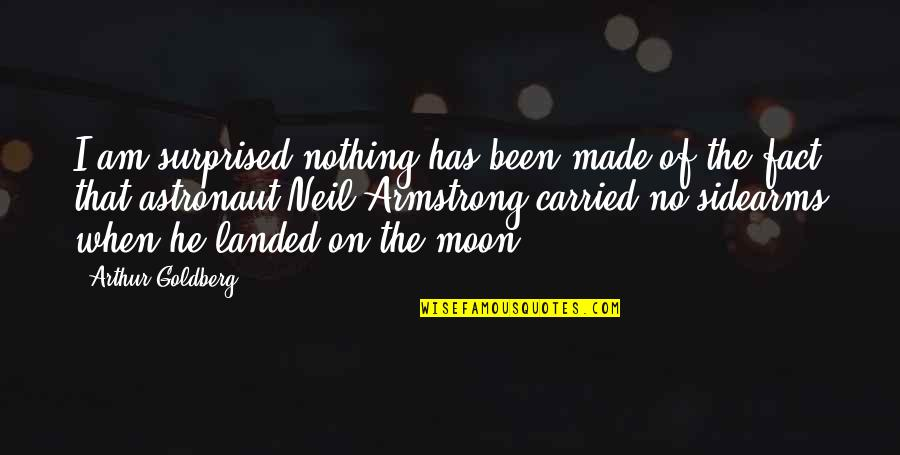 Made Up Facts Quotes By Arthur Goldberg: I am surprised nothing has been made of