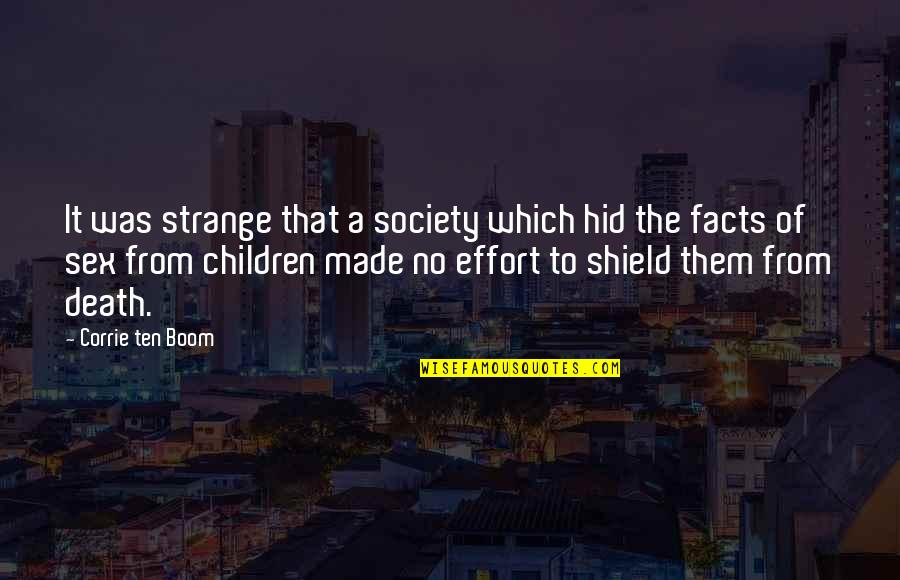 Made Up Facts Quotes By Corrie Ten Boom: It was strange that a society which hid