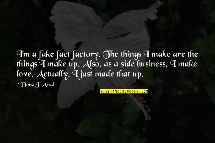 Made Up Facts Quotes By Dora J. Arod: I'm a fake fact factory. The things I