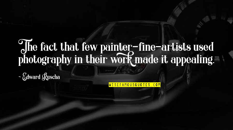 Made Up Facts Quotes By Edward Ruscha: The fact that few painter-fine-artists used photography in