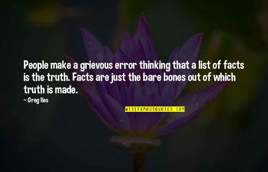 Made Up Facts Quotes By Greg Iles: People make a grievous error thinking that a