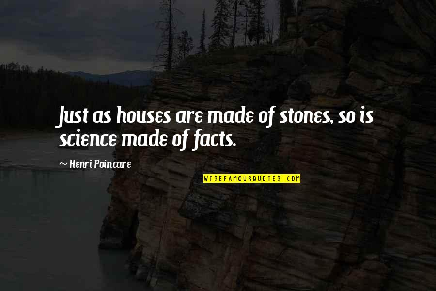 Made Up Facts Quotes By Henri Poincare: Just as houses are made of stones, so