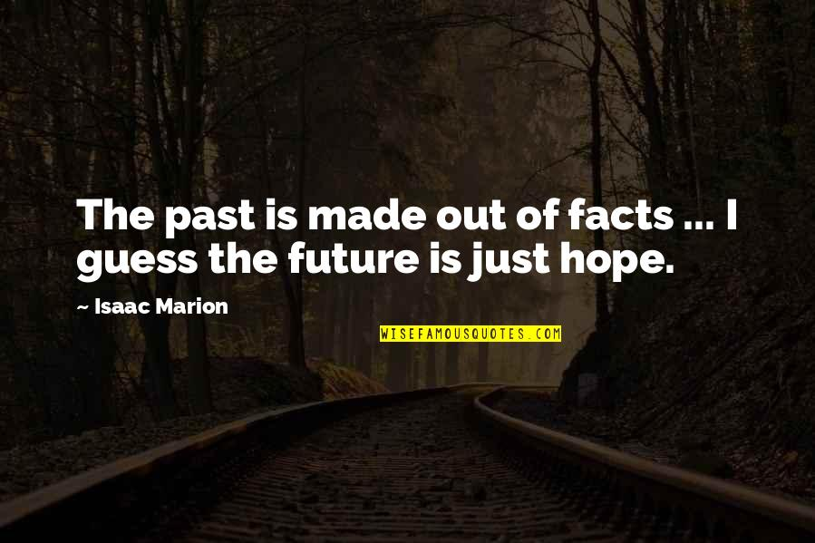 Made Up Facts Quotes By Isaac Marion: The past is made out of facts ...