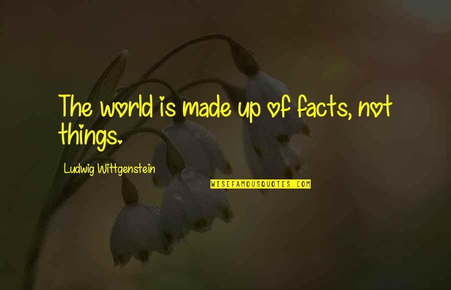 Made Up Facts Quotes By Ludwig Wittgenstein: The world is made up of facts, not